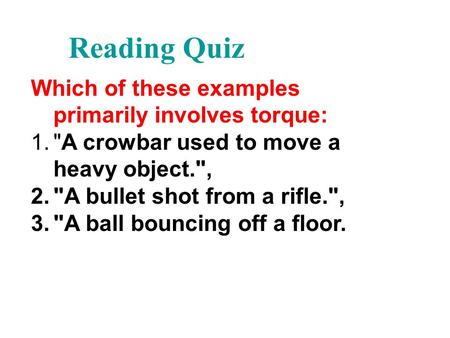 Reading Quiz Which of these examples primarily involves torque: