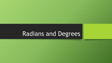 Radians and Degrees. What the heck is a radian? The radian is a unit of angular measure defined such that an angle of one radian subtended from the center.