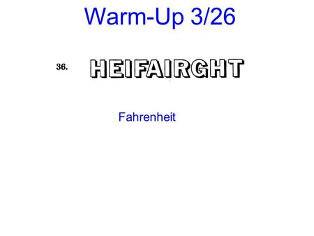 Warm-Up 3/26 Fahrenheit. Rigor: You will learn how to convert from degrees to radians and radians to degrees. Relevance: You will be able to solve real.