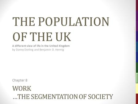 The Population of the UK – © 2012 Sasi Research Group, University of Sheffield WORK …THE SEGMENTATION OF SOCIETY Chapter 8 THE POPULATION OF THE UK A different.