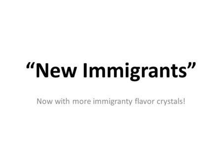 """New Immigrants"" Now with more immigranty flavor crystals!"