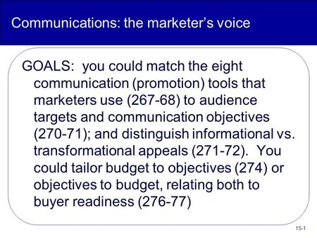 Communications: the marketer's voice GOALS: you could match the eight communication (promotion) tools that marketers use (267-68) to audience targets and.