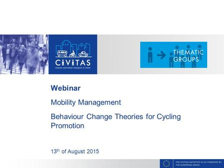 CAPITAL Webinar Mobility Management Behaviour Change Theories for Cycling Promotion 13 th of August 2015.
