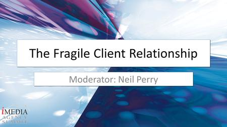 The Fragile Client Relationship Moderator: Neil Perry.