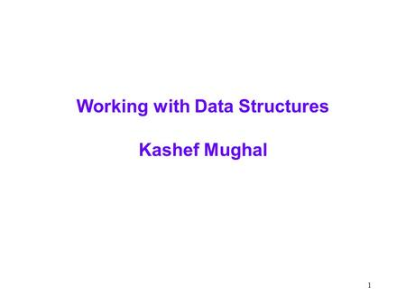 1 Working with Data Structures Kashef Mughal. 2 Chapter 5  Please review on your own  A few terms .NET Framework - programming model  CLR (Common.