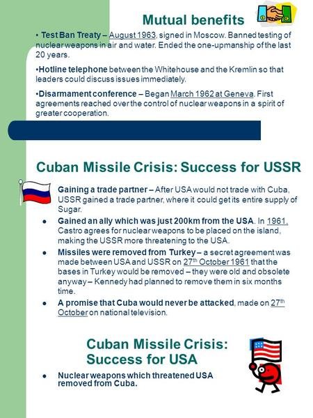 Cuban Missile Crisis: Success for USA Nuclear weapons which threatened USA removed from Cuba. Gaining a trade partner – After USA would not trade with.
