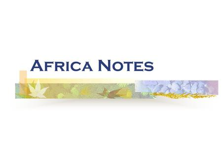 Africa Notes. North Africa Most important feature -Sahara desert Landscape mostly desert or mountains All countries border on Mediterranean Sea or Atlantic.