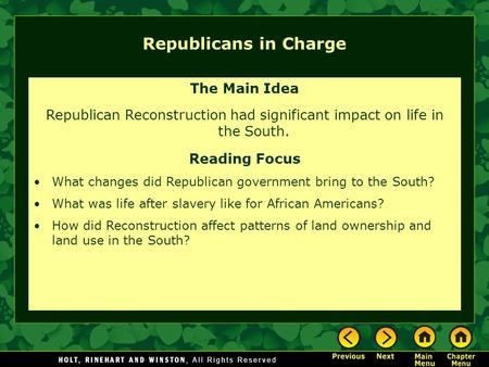 Republicans in Charge The Main Idea Republican Reconstruction had significant impact on life in the South. Reading Focus What changes did Republican government.