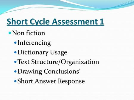 Short Cycle Assessment 1 Non fiction Inferencing Dictionary Usage Text Structure/Organization Drawing Conclusions' Short Answer Response.
