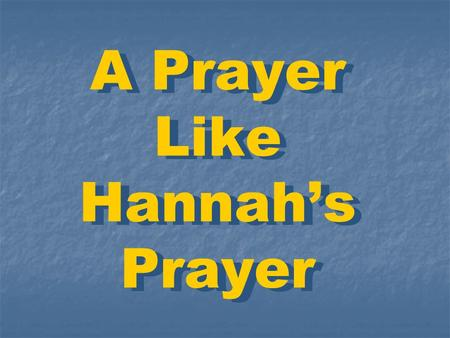 A Prayer Like Hannah's Prayer.  (Mat 6:7 NKJV) And when you pray, do not use vain repetitions as the heathen do. For they think that they will be heard.