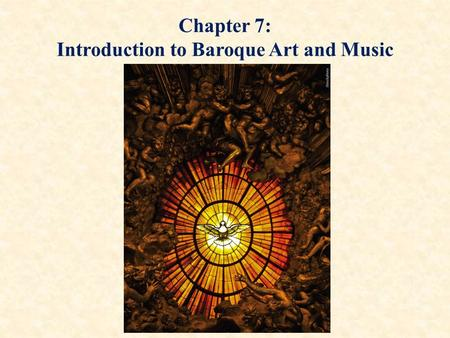 Chapter 7: Introduction to Baroque Art and Music.