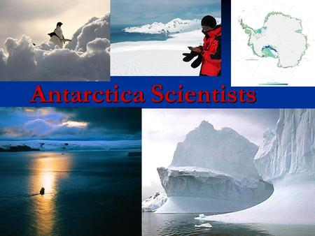 Antarctica Scientists. Understanding about Science Australia has pursued scientific research in Antarctica since the 1950s. Australia has pursued scientific.