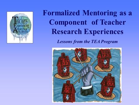 Formalized Mentoring as a Component of Teacher Research Experiences Lessons from the TEA Program.