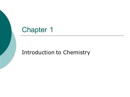 Chapter 1 Introduction to Chemistry. Chemistry is all around you!  Chemistry at home:  Chemistry in the classroom: