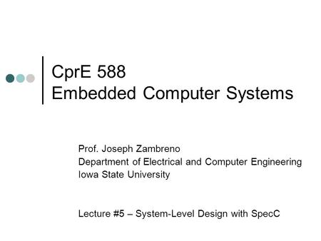 CprE 588 Embedded Computer Systems Prof. Joseph Zambreno Department of Electrical and Computer Engineering Iowa State University Lecture #5 – System-Level.