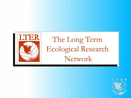 The Long Term Ecological Research Network The Long Term Ecological Research Network The Long Term Ecological Research (LTER) Network is a collaborative.