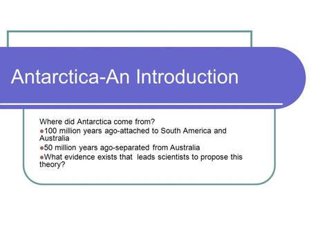 Would you like to visit either place ppt download antarctica an introduction where did antarctica come from 100 million years ago attached sciox Image collections