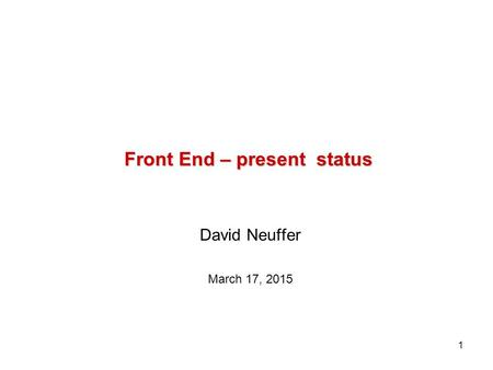1 Front End – present status David Neuffer March 17, 2015.