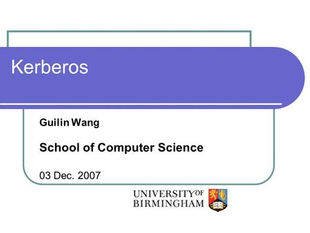 Kerberos Guilin Wang School of Computer Science 03 Dec. 2007.