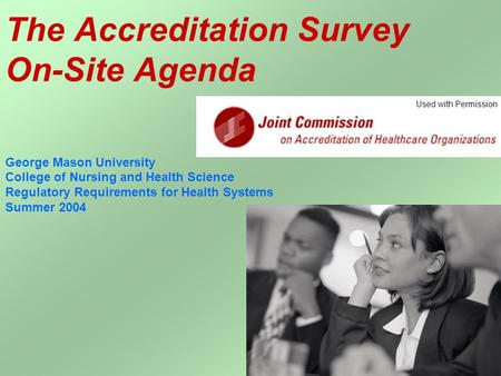 The Accreditation Survey On-Site Agenda George Mason University College of Nursing and Health Science Regulatory Requirements for Health Systems Summer.