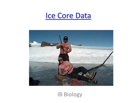Ice Core Data IB Biology. © Australian Antarctic Division © New Scientist : Environment.
