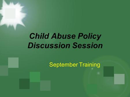 Child Abuse Policy Discussion Session September Training.