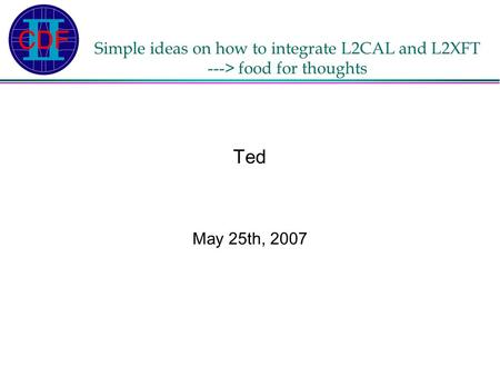 Simple ideas on how to integrate L2CAL and L2XFT ---> food for thoughts Ted May 25th, 2007.