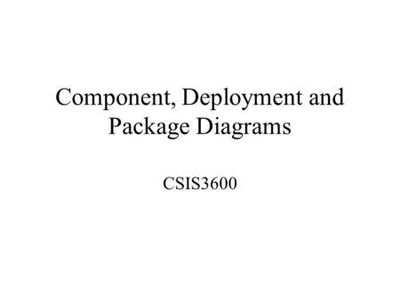 Component, Deployment and Package Diagrams CSIS3600.