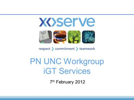 PN UNC Workgroup iGT Services 7 th February 2012.