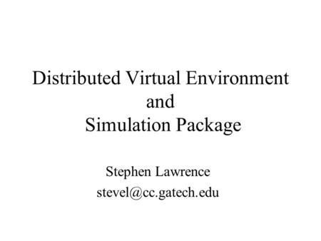 Distributed Virtual Environment and Simulation Package Stephen Lawrence