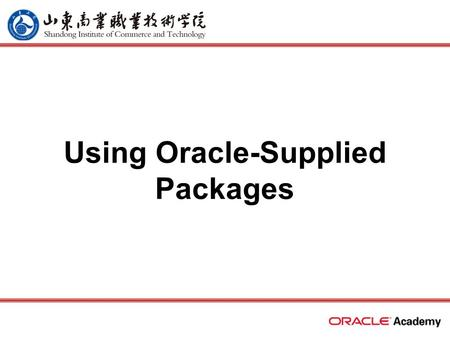 Using Oracle-Supplied Packages. 2 home back first prev next last What Will I Learn? Describe two common uses for the DBMS_OUTPUT server-supplied package.