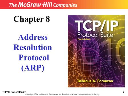 TCP/IP Protocol Suite 1 Copyright © The McGraw-Hill Companies, Inc. Permission required for reproduction or display. Chapter 8 Address Resolution Protocol.