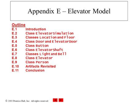  2003 Prentice Hall, Inc. All rights reserved. Appendix E – Elevator Model Outline E.1 Introduction E.2 Class ElevatorSimulation E.3Classes Location and.