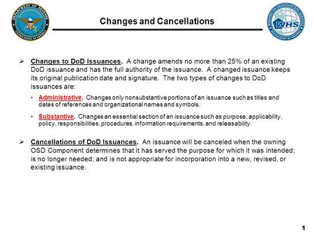 Changes and Cancellations  Changes to DoD Issuances. A change amends no more than 25% of an existing DoD issuance and has the full authority of the issuance.