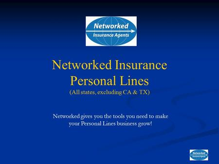 Networked gives you the tools you need to make your Personal Lines business grow! Networked Insurance Personal Lines (All states, excluding CA & TX)
