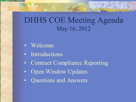 DHHS COE Meeting Agenda May 16, 2012 Welcome Introductions Contract Compliance Reporting Open Window Updates Questions and Answers.