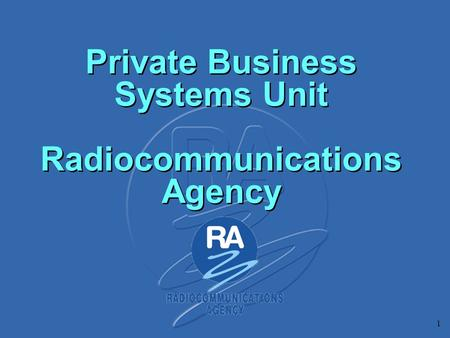 1 Private Business Systems Unit Radiocommunications Agency.