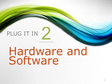 PLUG IT IN 2 Hardware and Software 1. 1.Introduction to Hardware 2.Introduction to Software 2.
