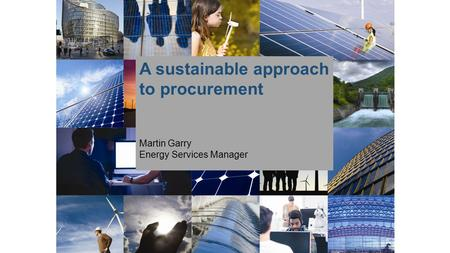 A sustainable approach to procurement Martin Garry Energy Services Manager.