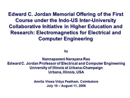 Edward C. Jordan Memorial Offering of the First Course under the Indo-US Inter-University Collaborative Initiative in Higher Education and Research: Electromagnetics.