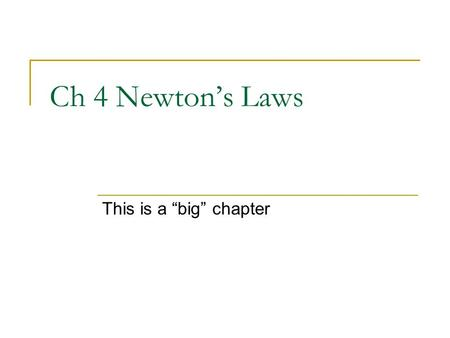 "Ch 4 Newton's Laws This is a ""big"" chapter. Newton's Laws #1: Law of Inertia or Laziness  Objects want to keep doing what they are already doing. Objects."