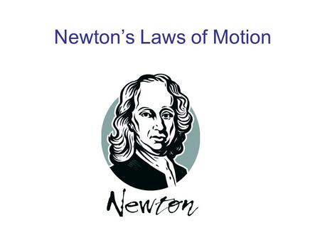 Newton's Laws of Motion. The First Law of Motion Objects at rest will stay at rest and objects moving at a constant velocity will continue moving at a.