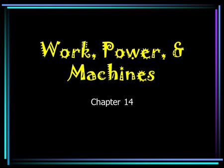 Work, Power, & Machines Chapter 14 What is work ? The product of the force applied to an object and the distance through which that force is applied.