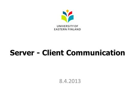 Server - Client Communication 8.4.2013. Getting data from server.