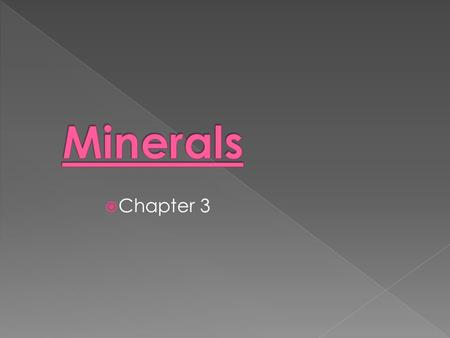  Chapter 3. What is a mineral ? - naturally occurring, inorganic solid with a definite composition and an orderly arrangement of atoms. There are about.