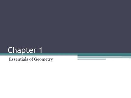 Chapter 1 Essentials of Geometry. 1.1 Identifying Points, Lines, and Planes Geometry: Study of land or Earth measurements Study of a set of points Includes.