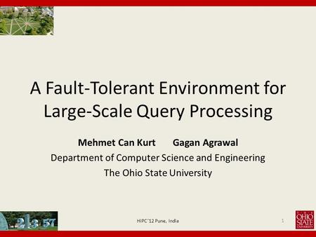 A Fault-Tolerant Environment for Large-Scale Query Processing Mehmet Can Kurt Gagan Agrawal Department of Computer Science and Engineering The Ohio State.