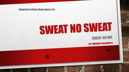 SWEAT NO SWEAT SWEAT NO MO' For Athletes Everywhere $43 Supported by Boom Boom Sports Inc.
