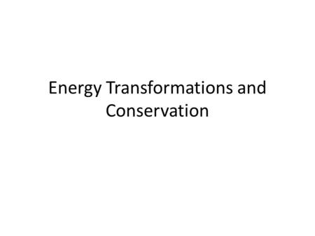 Energy Transformations and Conservation. Review What are the 2 types of energy? What are the 6 forms of energy? 1 Form + 5 other forms. Why?