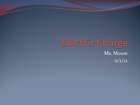 Ms. Moore 11/1/12. Positive and Negative Charge Why does walking across a carpeted floor and then touching something sometimes result in a shock?  electric.
